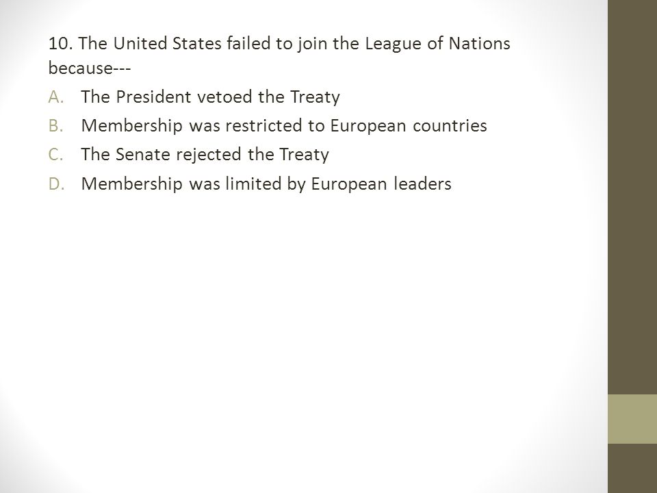 10. The United States failed to join the League of Nations because---