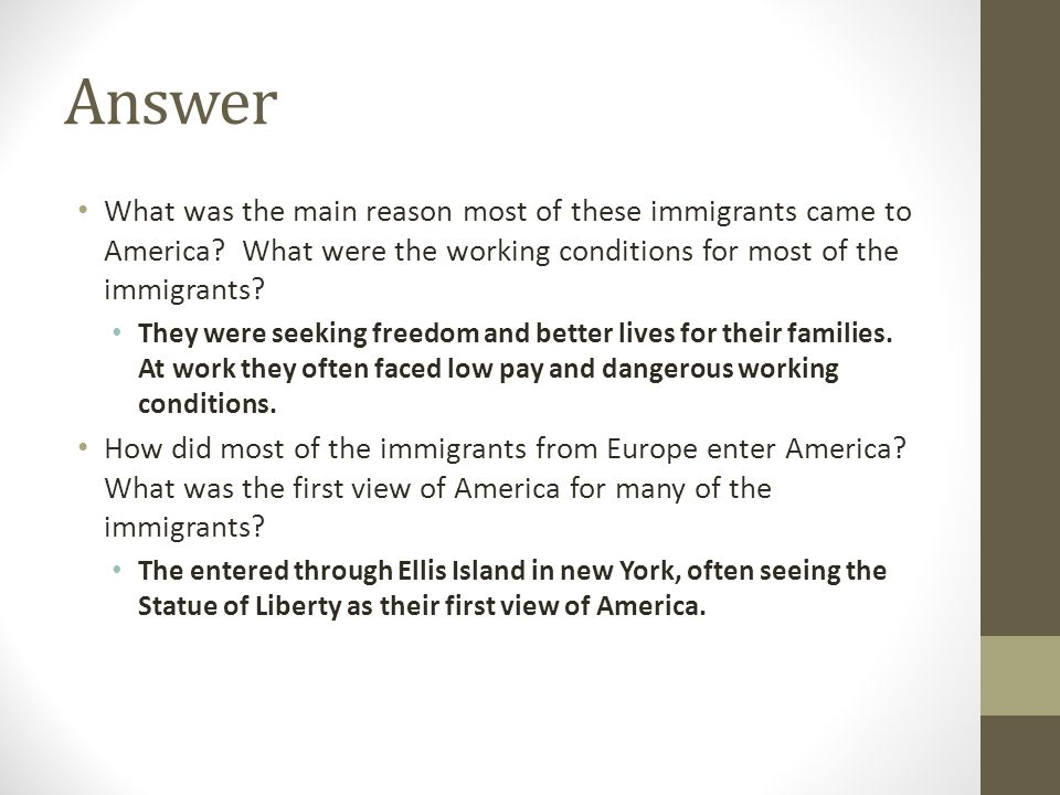 Answer What was the main reason most of these immigrants came to America What were the working conditions for most of the immigrants