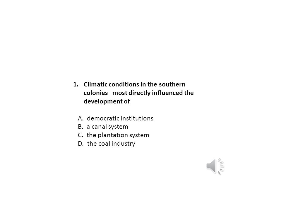 Climatic conditions in the southern colonies most directly influenced the development of