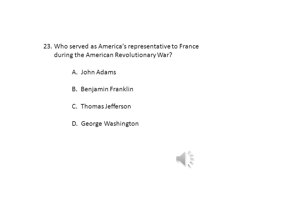 Who served as America's representative to France during the American Revolutionary War