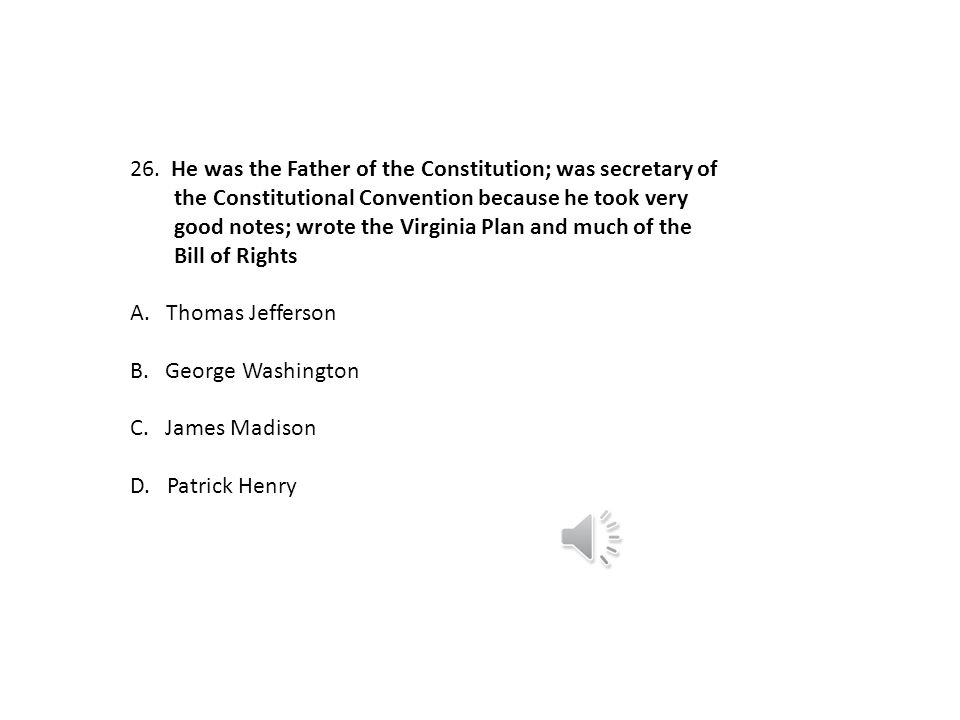 He was the Father of the Constitution; was secretary of. the Constitutional Convention because he took very.