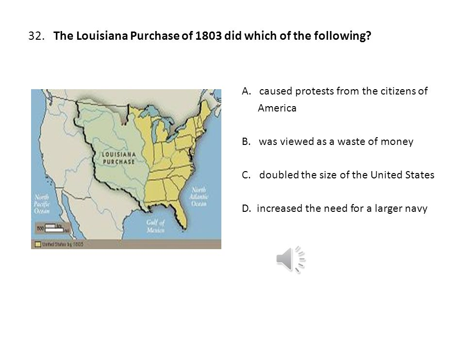 32. The Louisiana Purchase of 1803 did which of the following