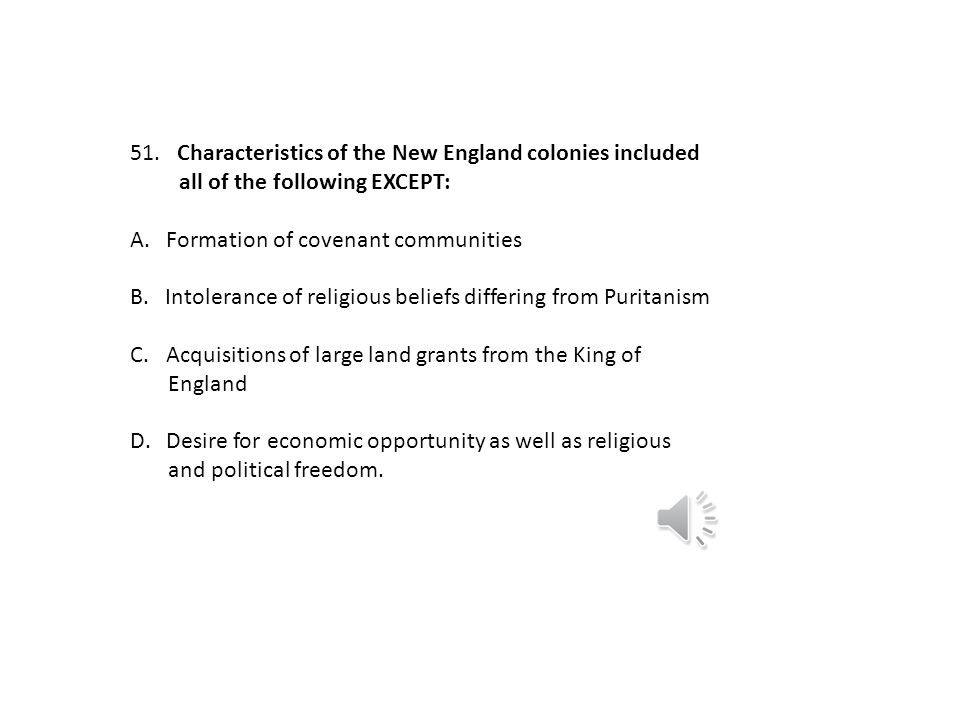 Characteristics of the New England colonies included. all of the following EXCEPT: A. Formation of covenant communities.