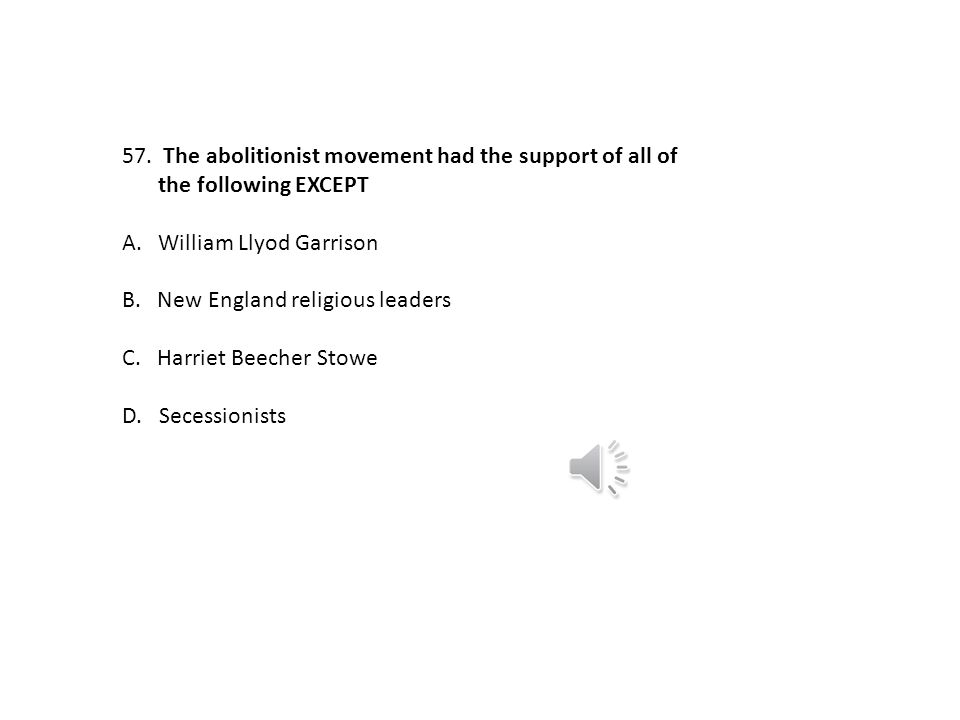 The abolitionist movement had the support of all of the following EXCEPT