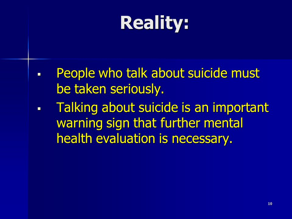 Reality: People who talk about suicide must be taken seriously.