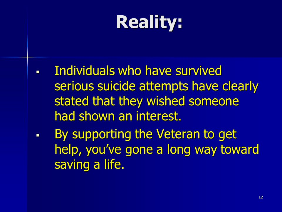 Reality: Individuals who have survived serious suicide attempts have clearly stated that they wished someone had shown an interest.
