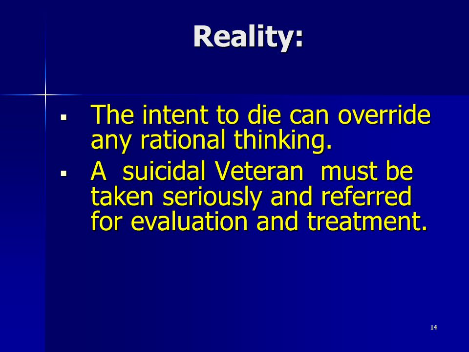 Reality: The intent to die can override any rational thinking.