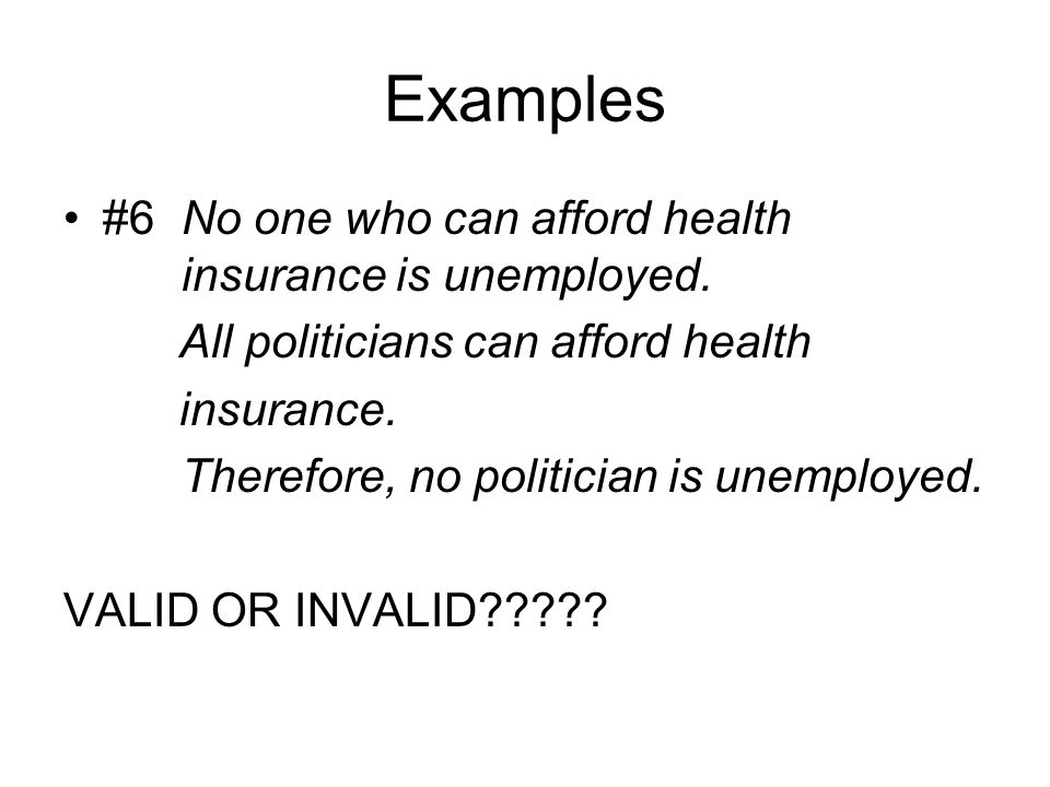 Examples #6 No one who can afford health insurance is unemployed.