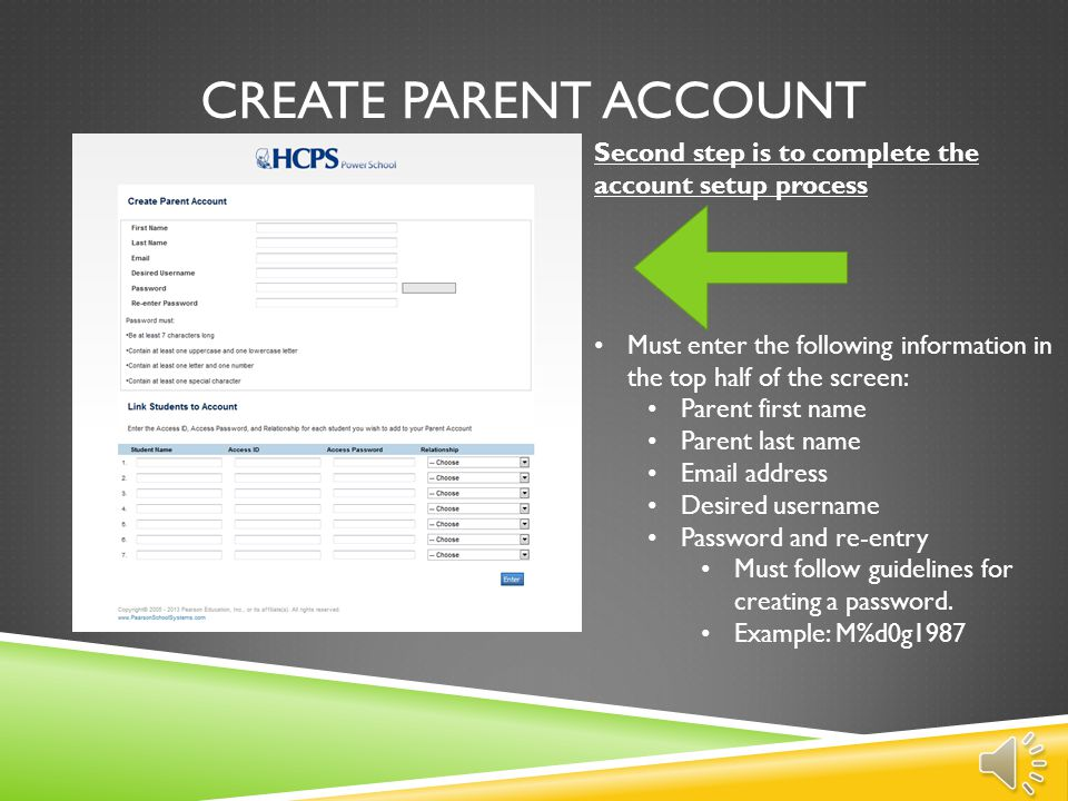 Create parent account Second step is to complete the account setup process. Must enter the following information in the top half of the screen: