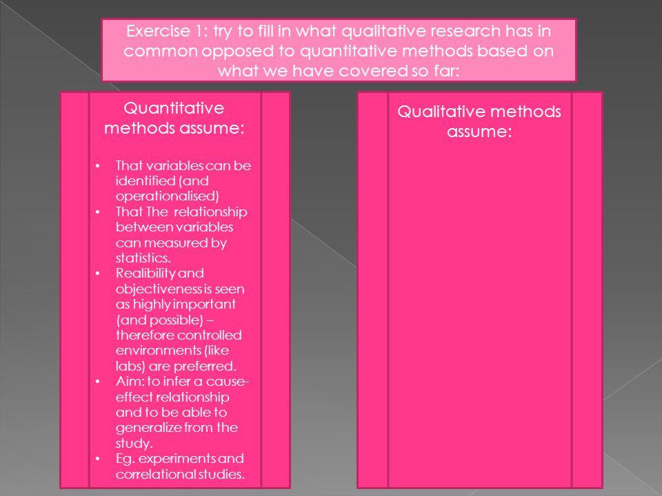 Quantitative methods assume: Qualitative methods assume: