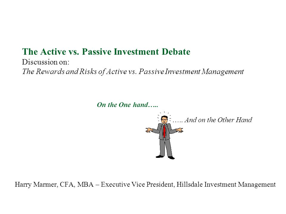 The Active vs. Passive Investment Debate Discussion on: The Rewards and Risks of Active vs. Passive Investment Management