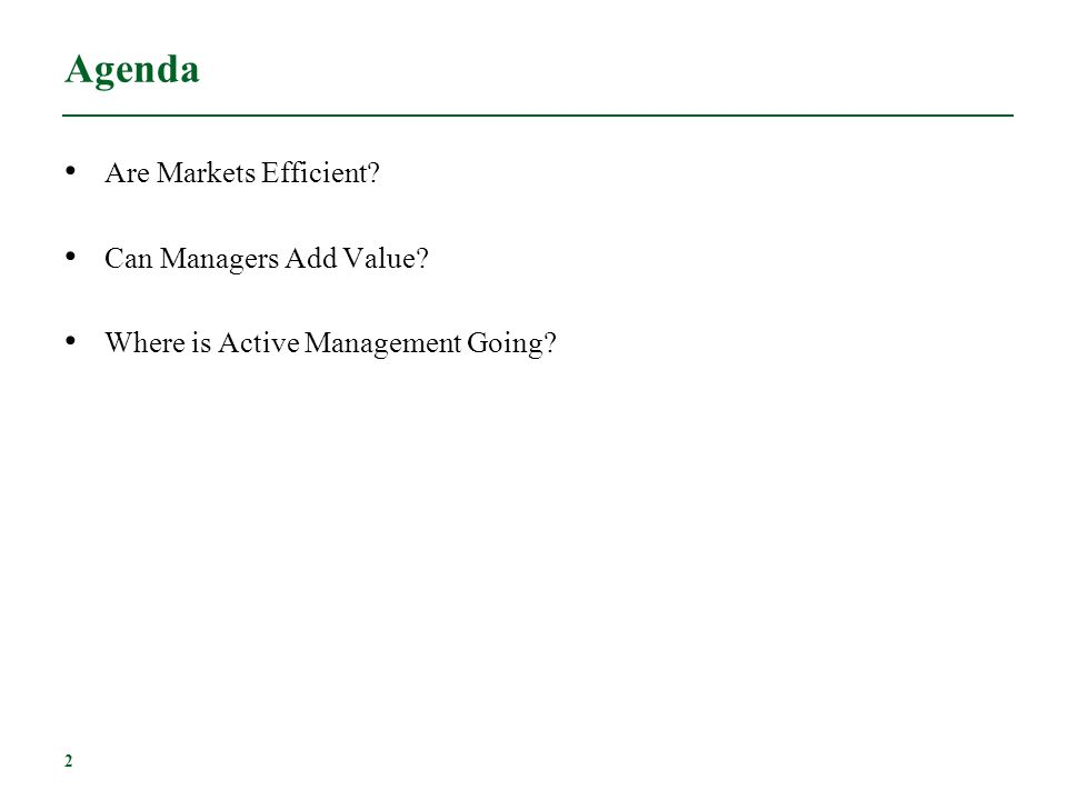 Agenda Are Markets Efficient Can Managers Add Value