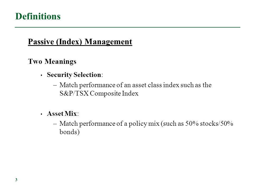 Definitions Passive (Index) Management Two Meanings