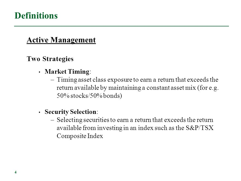 Definitions Active Management Two Strategies Market Timing: