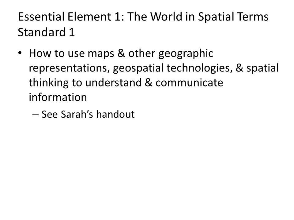Essential Element 1: The World in Spatial Terms Standard 1