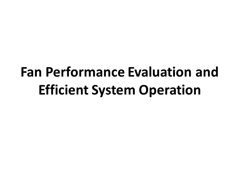 Fan Performance Evaluation and Efficient System Operation