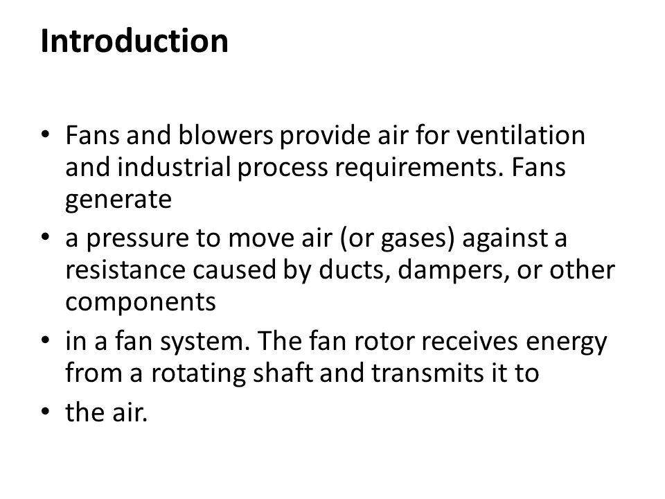 Introduction Fans and blowers provide air for ventilation and industrial process requirements. Fans generate.