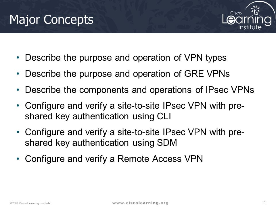 Major Concepts Describe the purpose and operation of VPN types
