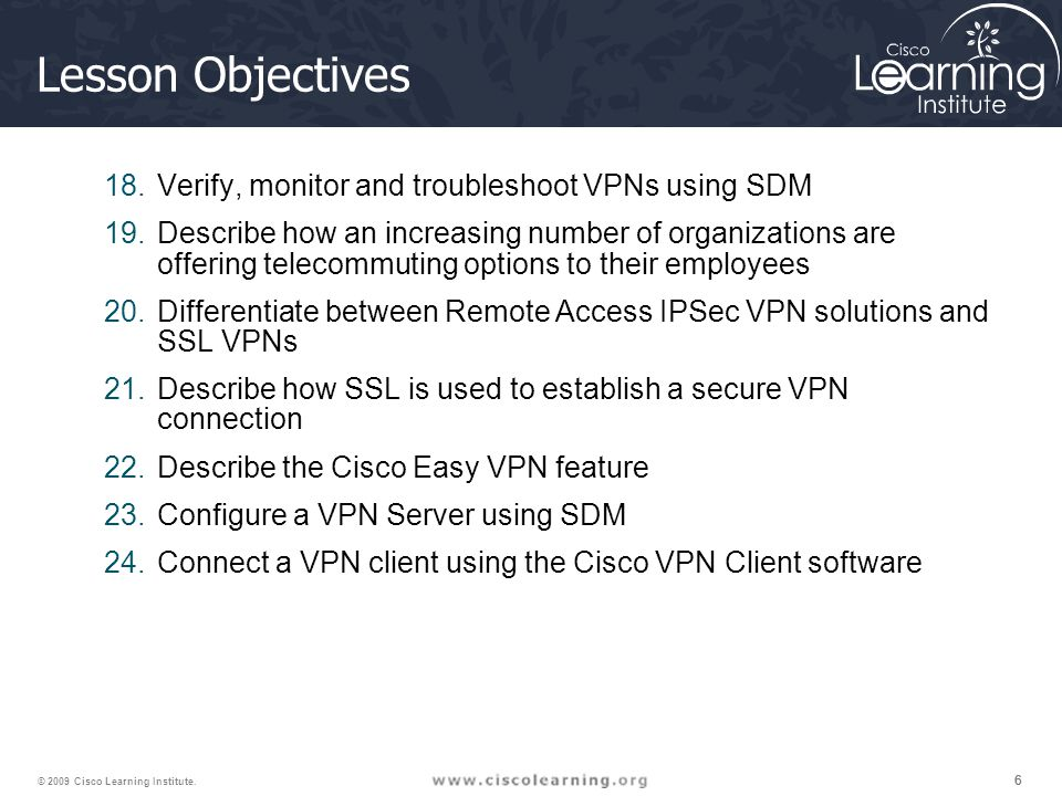 Lesson Objectives Verify, monitor and troubleshoot VPNs using SDM