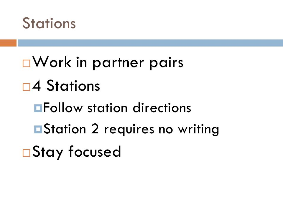 Stations Work in partner pairs 4 Stations Stay focused