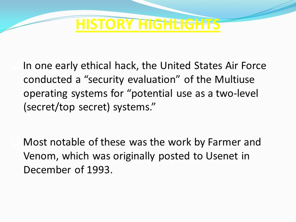 HISTORY HIGHLIGHTS In one early ethical hack, the United States Air Force. conducted a security evaluation of the Multiuse.