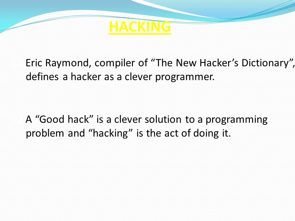 HACKING Eric Raymond, compiler of The New Hacker's Dictionary ,