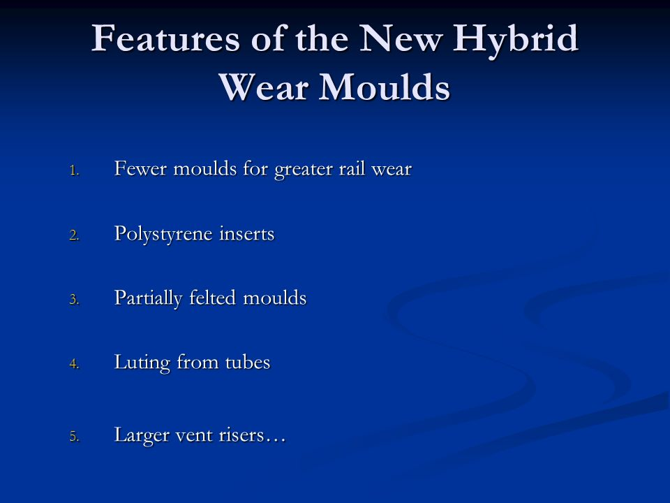 Features of the New Hybrid Wear Moulds