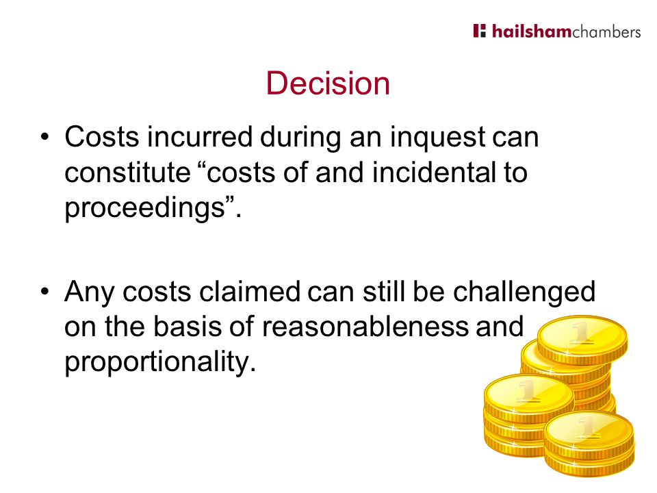 Decision Costs incurred during an inquest can constitute costs of and incidental to proceedings .