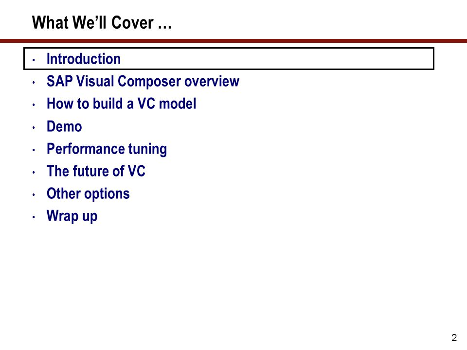 What We'll Cover … Introduction SAP Visual Composer overview