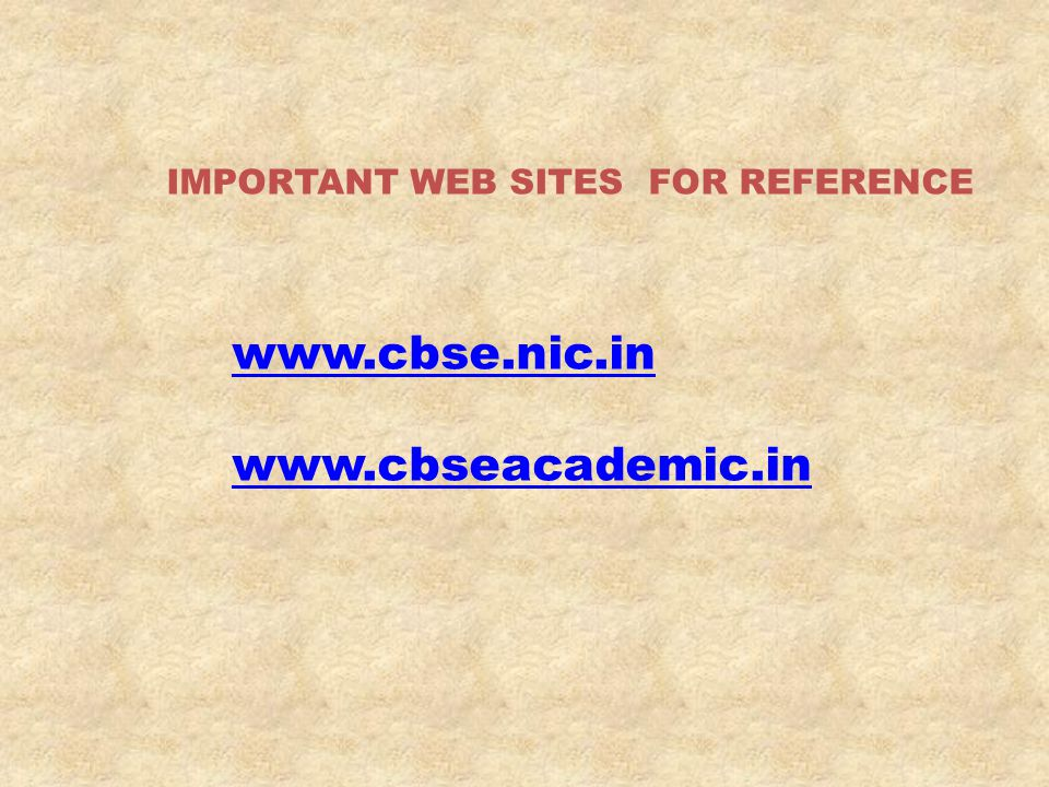 www.cbse.nic.in www.cbseacademic.in IMPORTANT WEB SITES FOR REFERENCE