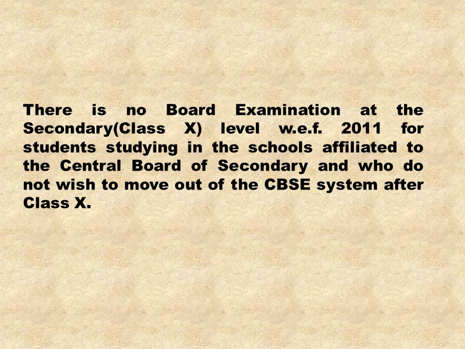 There is no Board Examination at the Secondary(Class X) level w. e. f