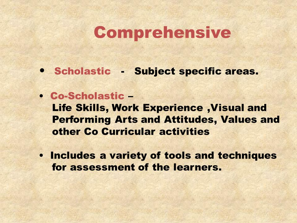 Comprehensive Scholastic - Subject specific areas. Co-Scholastic –