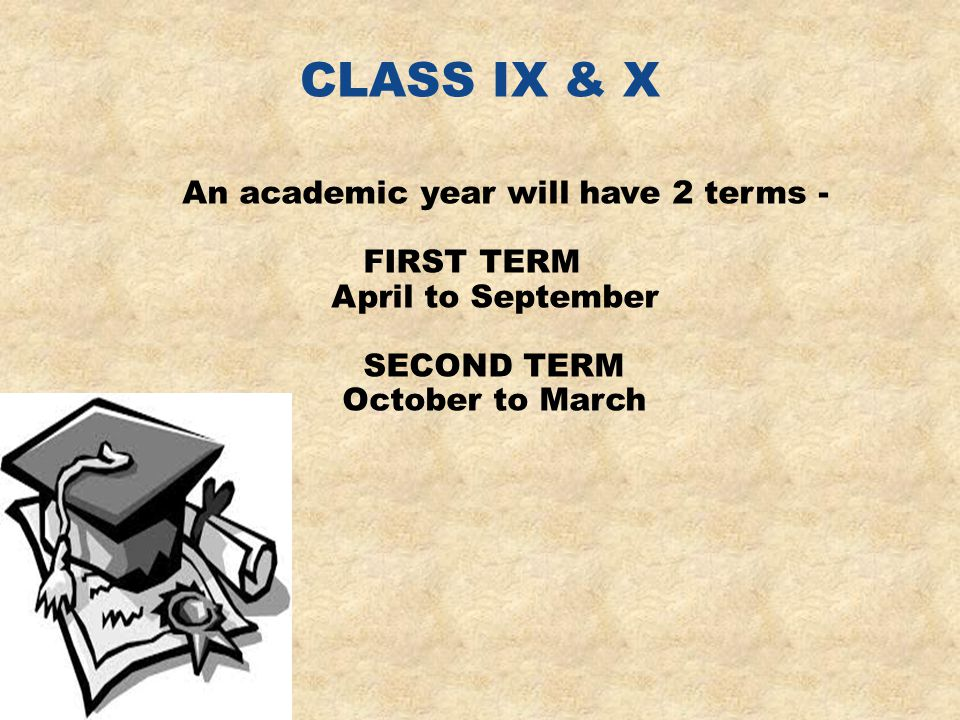 CLASS IX & X An academic year will have 2 terms - FIRST TERM