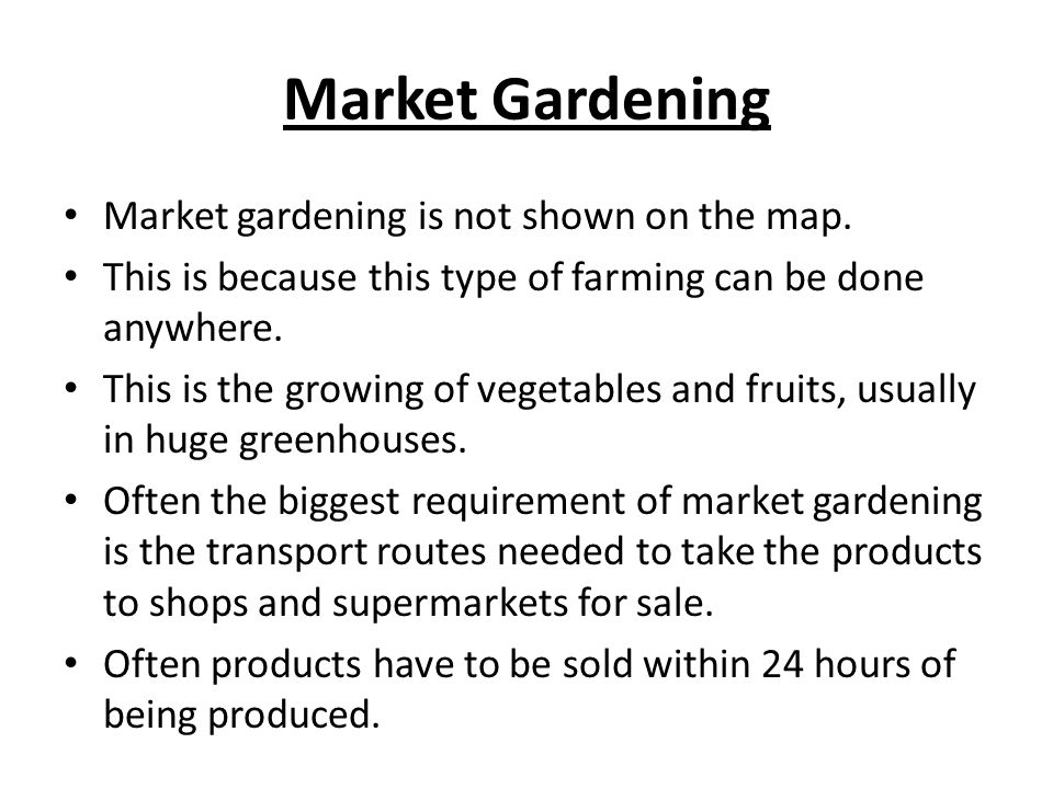 Market Gardening Market gardening is not shown on the map.