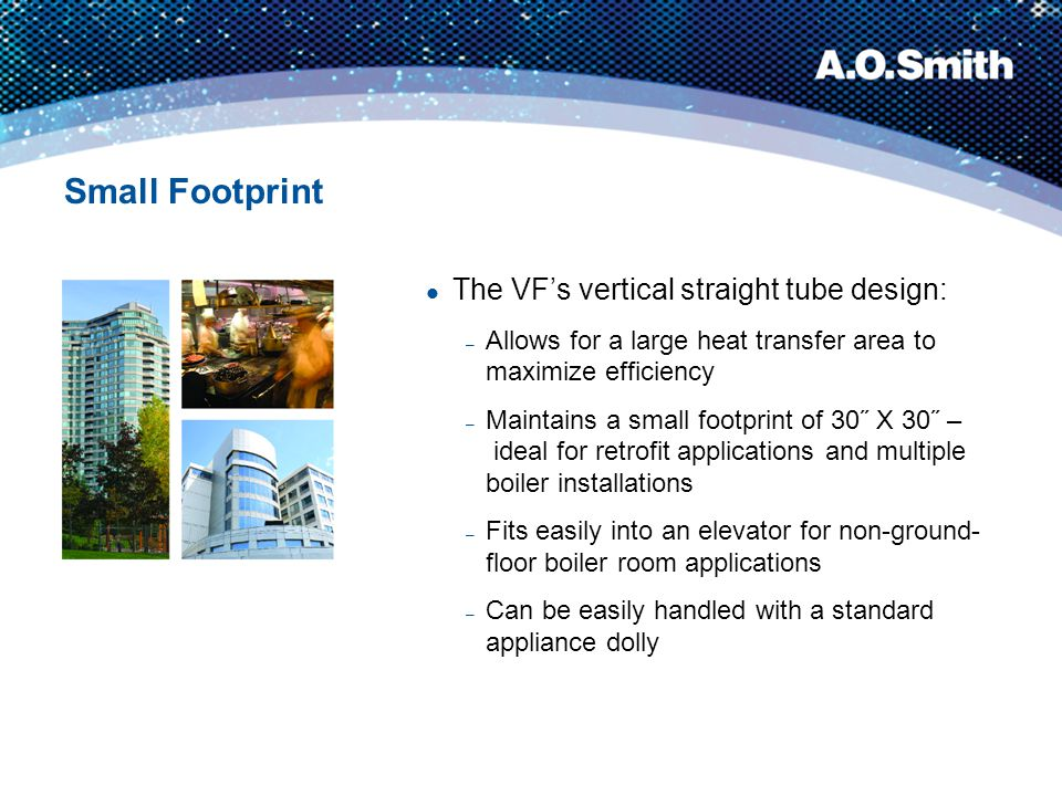 Small Footprint The VF's vertical straight tube design: