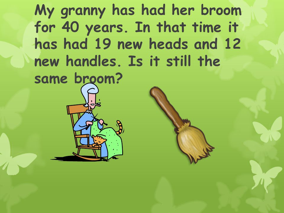 My granny has had her broom for 40 years