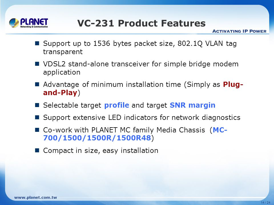 VC-231 Product Features Support up to 1536 bytes packet size, 802.1Q VLAN tag transparent.