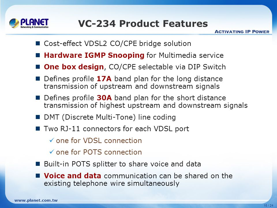 VC-234 Product Features Cost-effect VDSL2 CO/CPE bridge solution