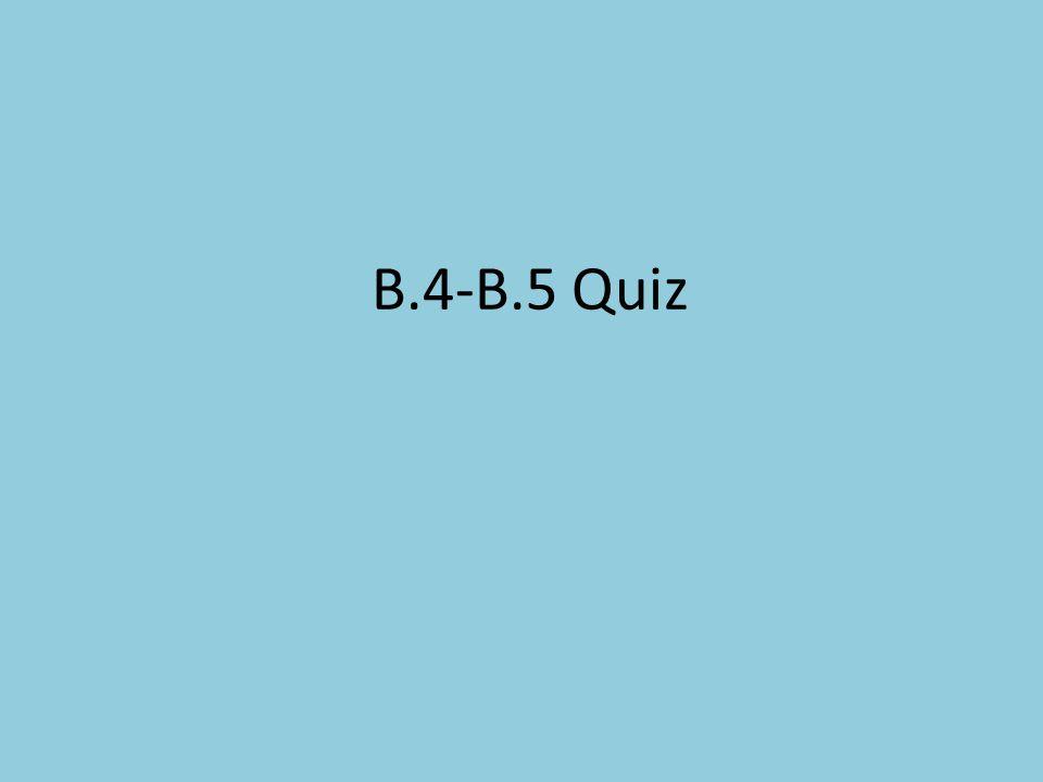 B.4-B.5 Quiz