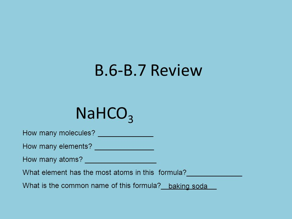 B.6-B.7 Review NaHCO3 How many molecules ______________