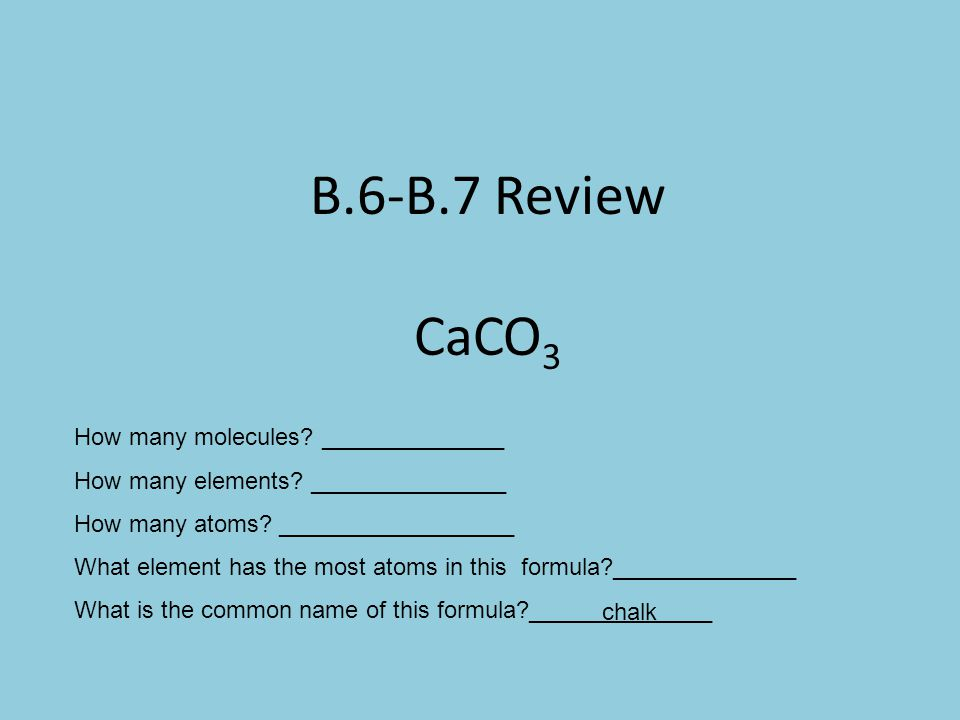 B.6-B.7 Review CaCO3 How many molecules ______________