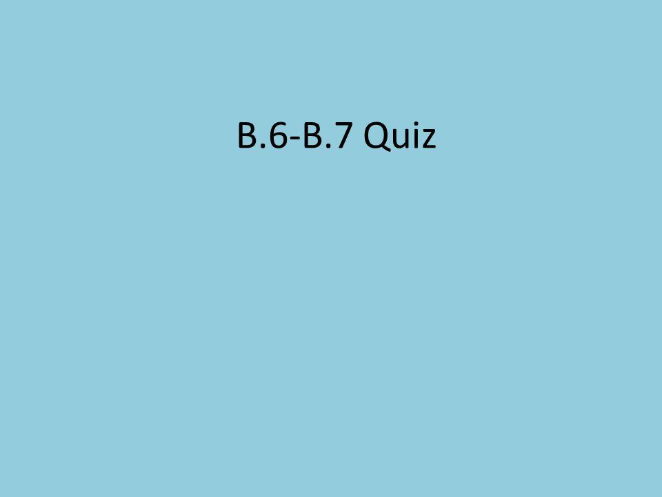 B.6-B.7 Quiz