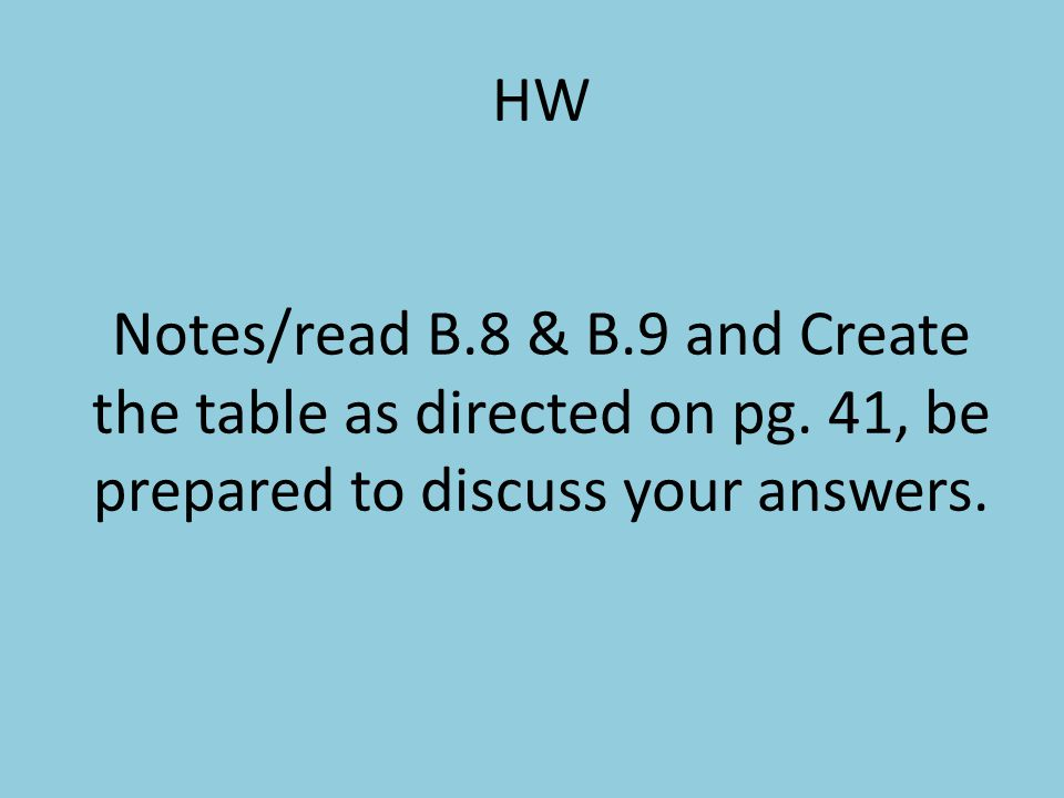 HW Notes/read B. 8 & B. 9 and Create the table as directed on pg