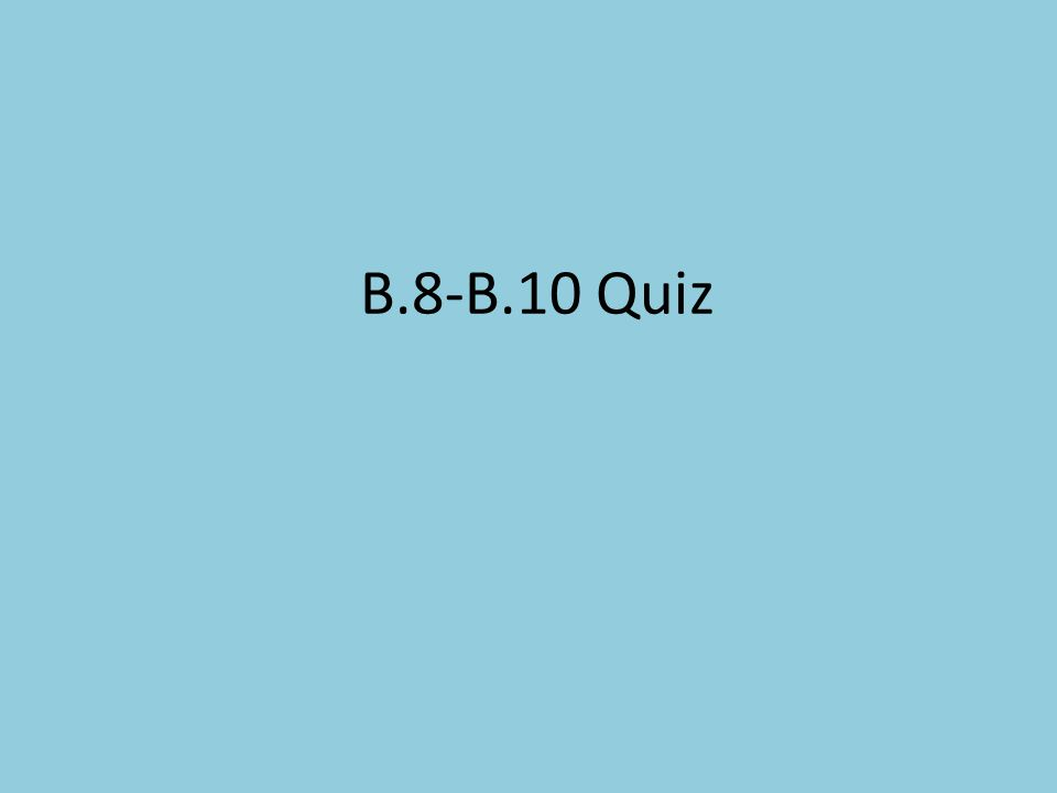 B.8-B.10 Quiz