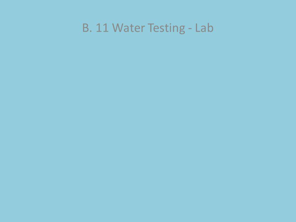B. 11 Water Testing - Lab