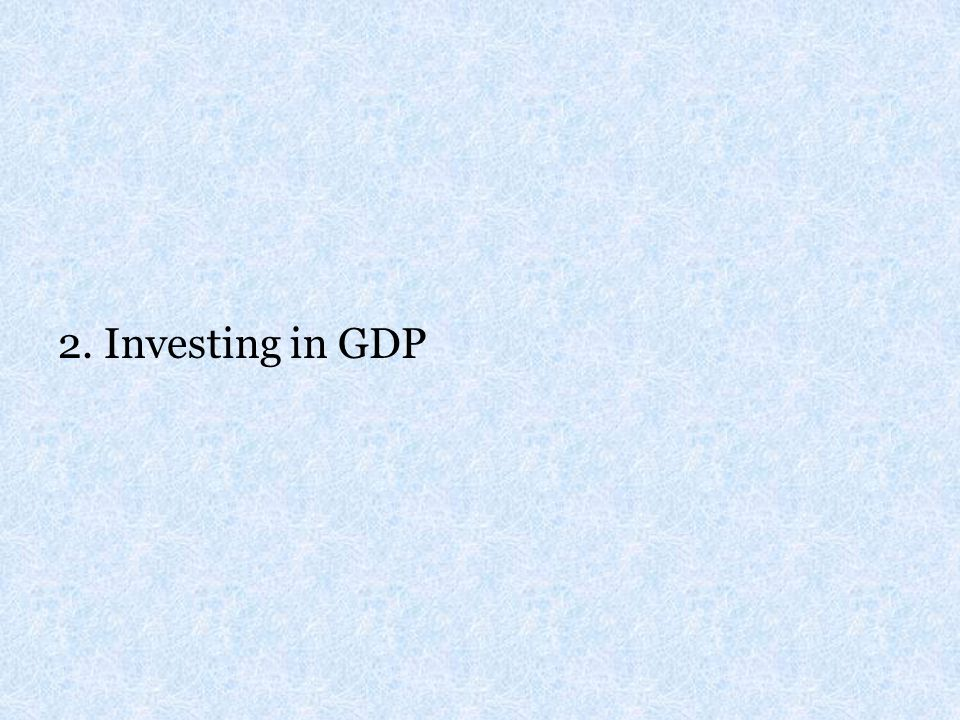 2. Investing in GDP