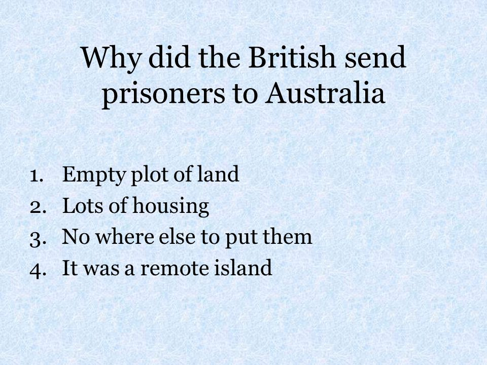 Why did the British send prisoners to Australia