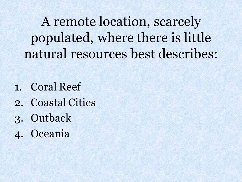 A remote location, scarcely populated, where there is little natural resources best describes: