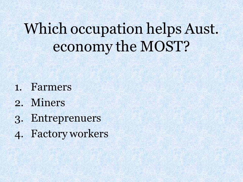 Which occupation helps Aust. economy the MOST