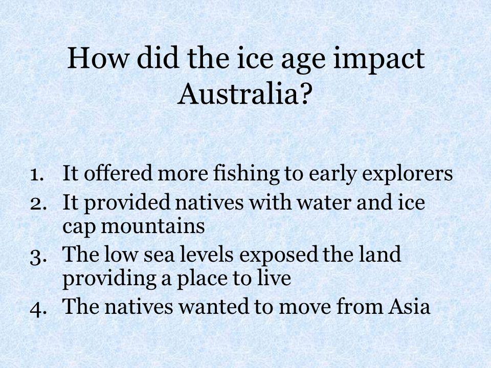 How did the ice age impact Australia